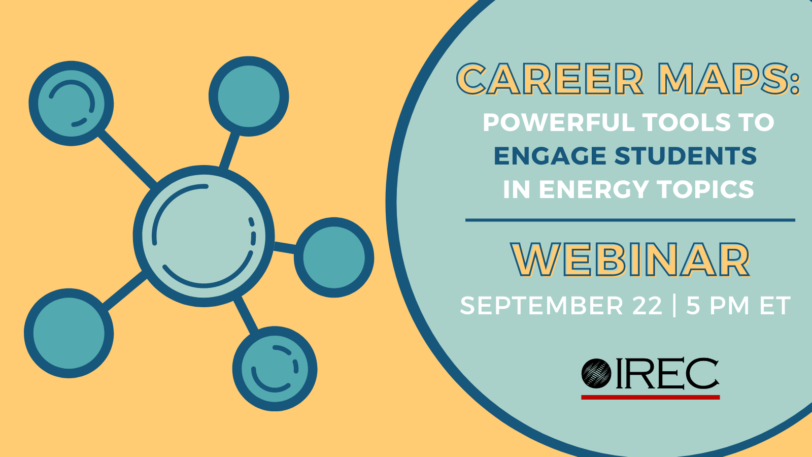IREC WEBINAR: Career Maps, Powerful Tools to Engage Students in Energy Topics, September 22
